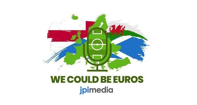 We Could Be Euros is the new football podcast from JPIMedia